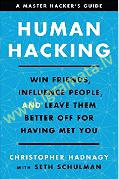 Human Hacking : Win Friends, Influence People, and Leave Them Better Off for Having Met You