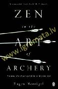Zen in the Art of Archery: Training the Mind and Body to Become One New edition