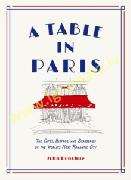 A Table in Paris: The Cafes, Bistros, and Brasseries of the World's Most Romantic City