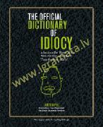 Official Dictionary of Idiocy: Lexicon For Those of Us Who Are Far Less Idiotic Than The Rest of You