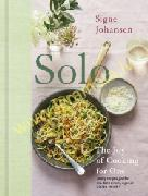 Solo : The Joy of Cooking for One