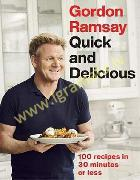 Gordon Ramsay Quick & Delicious : 100 recipes in 30 minutes or less