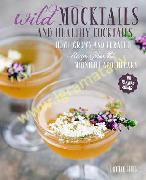 Wild Mocktails and Healthy Cocktails: Home-Grown and Foraged Low-Sugar Recipes from the Midnight Apo