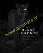 The Black Leopard : My Quest to Photograph One of Africa's Most Elusive Big Cats