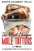 The Most Unique Male Tattoos : A Compilation of the Weird and Wonderful
