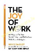 Joy of Work: 30 Ways to Fix Your Work Culture and Fall in Love with Your Job Again