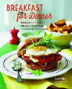 Breakfast for Dinner : Morning Meals Get a Decadent Makeover in This Inspiring Collection of Rule-Br