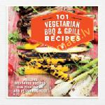 101 Vegetarian Grill & BBQ Recipes : Amazing Meat-Free Recipes for Vegetarian and Vegan BBQ Food
