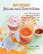Superfood Juices and Smoothies: Over 100 Recipes for All-Natural Fruit and Vegetable Drinks
