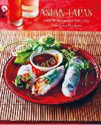 Asian Tapas: Over 60 Recipes for Tempting Asian Small Plates and Bites