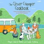 Clever Camper Cookbook : Over 20 Simple Dishes to Enjoy in the Great Outdoors
