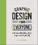 Graphic Design For Everyone :...