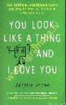 You Look Like a Thing and I...