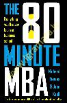 The 80 Minute MBA : Everything...