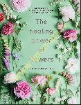 The Healing Power of Flowers :...
