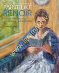 Paint Like Renoir : Unlock the...