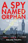 A Spy Named Orphan : The Enigma of Donald Maclean