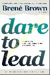 Dare to Lead : Brave Work. Tough Conversations. Whole Hearts