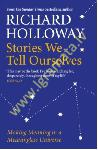 Stories We Tell Ourselves :...