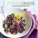 Power Grains: Spelt, Faro, Freekeh, Amaranth, Kamut, Quinoa and Other Ancient Grains